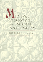 Medieval Stereotypes and Modern Antisemitism by Robert Chazan