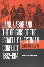 Land, Labor and the Origins of the Israeli-Palestinian Conflict, 1882-1914 by Gershon Shafir