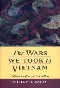 The Wars We Took to Vietnam by Milton J. Bates