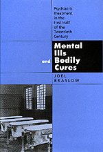 Mental Ills and Bodily Cures by Joel Braslow