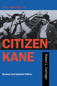 The Making of Citizen Kane, Revised edition by Robert L. Carringer