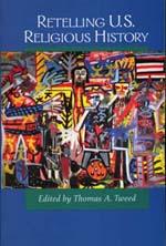 Retelling U.S. Religious History by Thomas A. Tweed