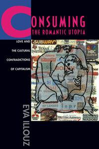 Consuming the Romantic Utopia by Eva Illouz