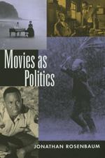 Movies as Politics by Jonathan Rosenbaum