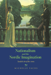 Nationalism and the Nordic Imagination by Michelle Facos