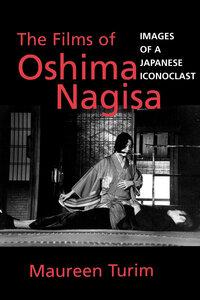 The Films of Oshima Nagisa by Maureen Turim