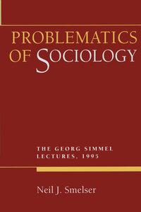 Problematics of Sociology by Neil J. Smelser