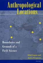 Anthropological Locations By Akhil Gupta, James Ferguson