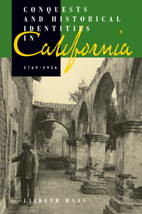 Conquests and Historical Identities in California, 1769-1936 by Lisbeth Haas