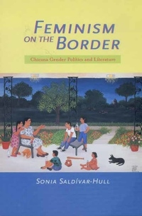 Feminism on the Border by Sonia Saldívar-Hull