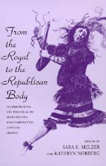 From the Royal to the Republican Body by Sara E. Melzer, Kathryn Norberg