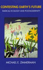 Contesting Earth's Future by Michael E. Zimmerman