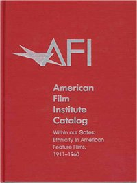 The 1911-1960: American Film Institute Catalog of Motion Pictures Produced in the United States by American Film Institute