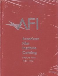 The 1961–1970: American Film Institute Catalog of Motion Pictures Produced in the United States by American Film Institute