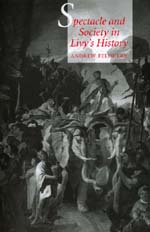 Spectacle and Society in Livy's History by Andrew Feldherr