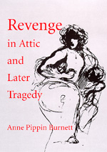 Revenge in Attic and Later Tragedy by Anne Pippin Burnett