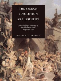 The French Revolution as Blasphemy by William L. Pressly