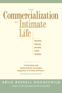 The Commercialization of Intimate Life by Arlie Russell Hochschild