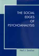The Social Edges of Psychoanalysis by Neil J. Smelser