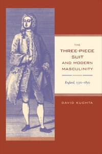 The Three-Piece Suit and Modern Masculinity by David Kuchta