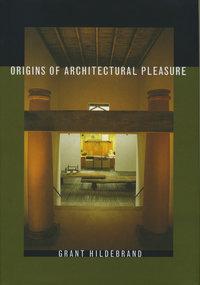 Origins of Architectural Pleasure by Grant Hildebrand