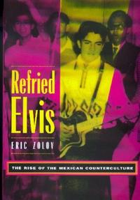 Refried Elvis by Eric Zolov