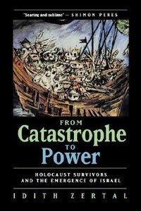 From Catastrophe to Power by Idith Zertal