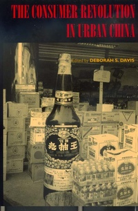 The Consumer Revolution in Urban China by Deborah Davis