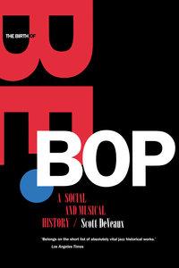 The Birth of Bebop by Scott DeVeaux