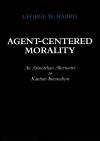 Agent-Centered Morality by George W. Harris