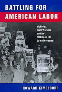 Battling for American Labor by Howard Kimeldorf
