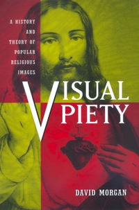 Visual Piety by David Morgan
