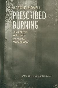 Prescribed Burning in California Wildlands Vegetation Management by Harold Biswell