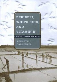 Beriberi, White Rice, and Vitamin B by Kenneth J. Carpenter
