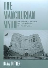The Manchurian Myth by Rana Mitter