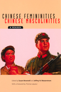 Chinese Femininities/Chinese Masculinities by Susan Brownell, Jeffrey N. Wasserstrom