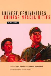Chinese Femininities/Chinese Masculinities by Susan Brownell, Jeffrey N. Wasserstrom