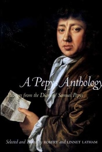 A Pepys Anthology Edited by Samuel Pepys, Robert Latham, Linnet Latham