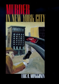 Murder in New York City by Eric H. Monkkonen