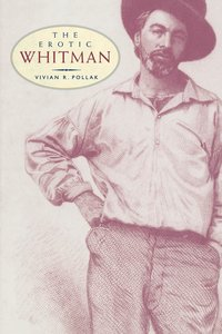 The Erotic Whitman by Vivian R. Pollak