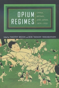 Opium Regimes by Timothy Brook, Bob Tadashi Wakabayashi