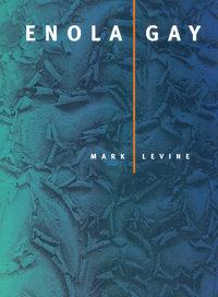 Enola Gay by Mark Levine
