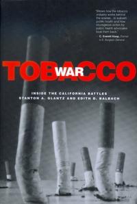 Tobacco War by Stanton A. Glantz, Edith D. Balbach