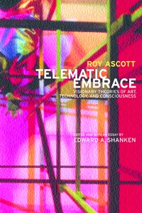 Telematic Embrace by Roy Ascott, Edward A. Shanken