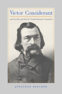 Victor Considerant and the Rise and Fall of French Romantic Socialism by Jonathan Beecher