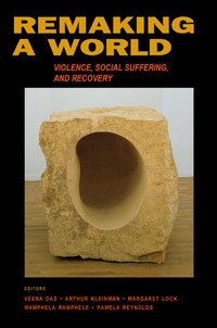 Remaking a World by Veena Das, Arthur Kleinman, Margaret M. Lock, Mamphela Ramphele
