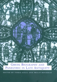 Greek Biography and Panegyric in Late Antiquity by Tomas Hägg, Philip Rousseau
