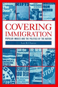 Covering Immigration by Leo R. Chavez