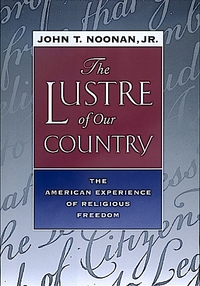 The Lustre of Our Country by John T. Noonan Jr.