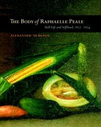 The Body of Raphaelle Peale by Alexander Nemerov
